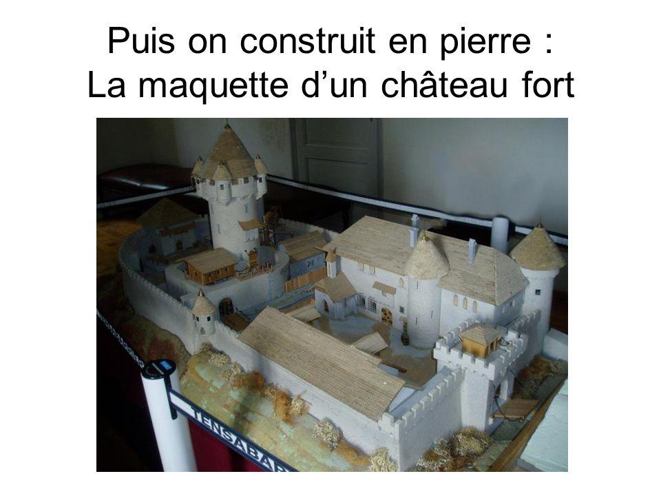 Puis on construit en pierre : La maquette d'un château fort