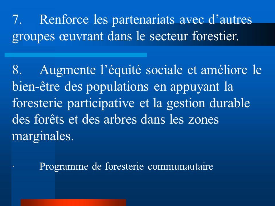 7. Renforce les partenariats avec d'autres groupes œuvrant dans le secteur forestier.