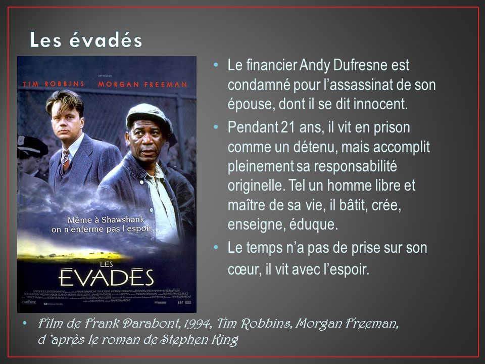 Les évadés Le financier Andy Dufresne est condamné pour l'assassinat de son épouse, dont il se dit innocent.