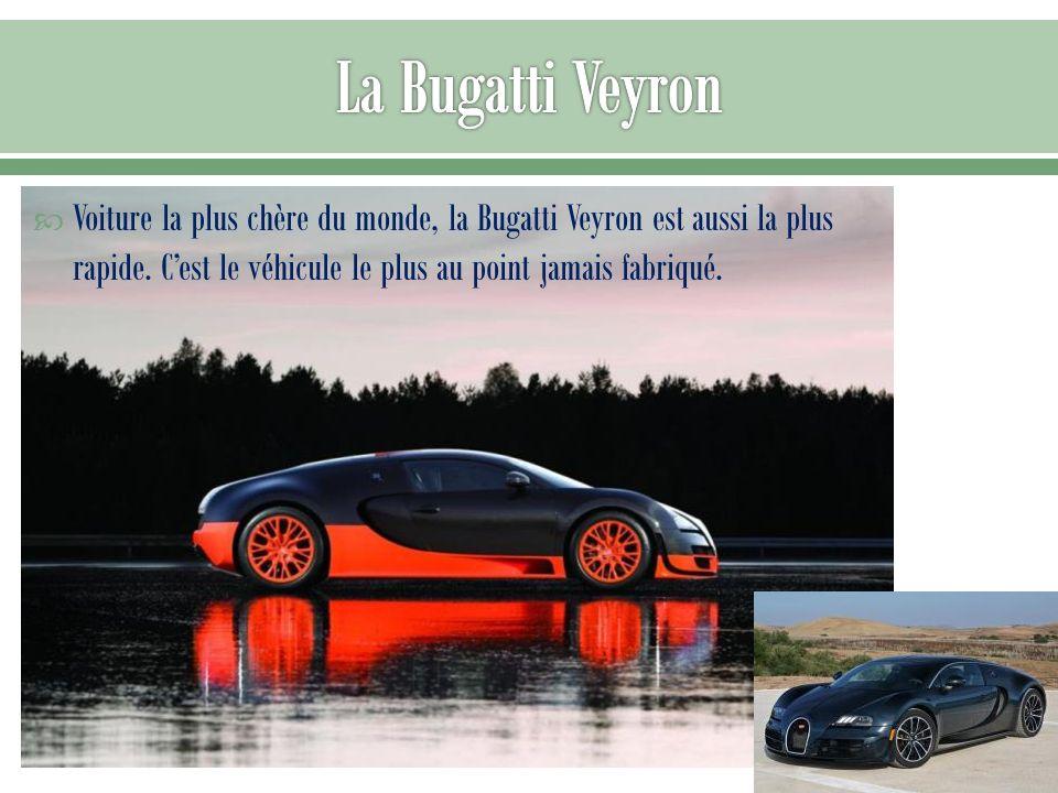 La Bugatti Veyron Voiture la plus chère du monde, la Bugatti Veyron est aussi la plus rapide.