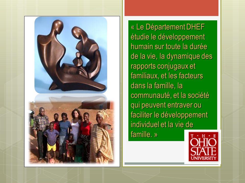 « Le Département DHEF étudie le développement humain sur toute la durée de la vie, la dynamique des rapports conjugaux et familiaux, et les facteurs dans la famille, la communauté, et la société qui peuvent entraver ou faciliter le développement individuel et la vie de famille. »