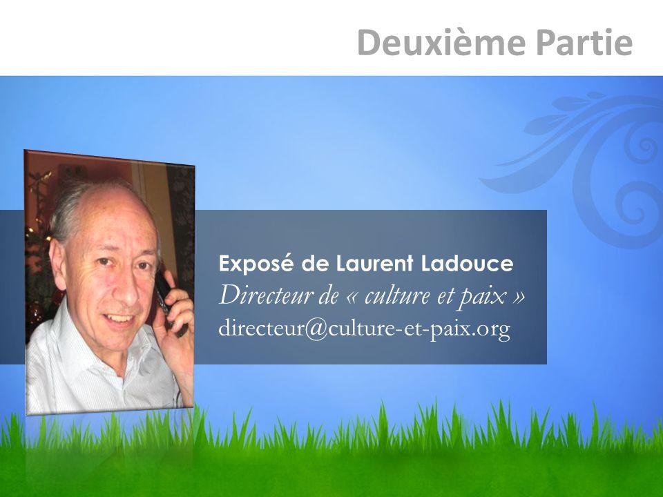 Deuxième Partie Exposé de Laurent Ladouce Directeur de « culture et paix » directeur@culture-et-paix.org.