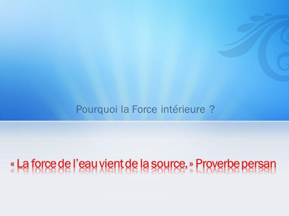 « La force de l'eau vient de la source. » Proverbe persan