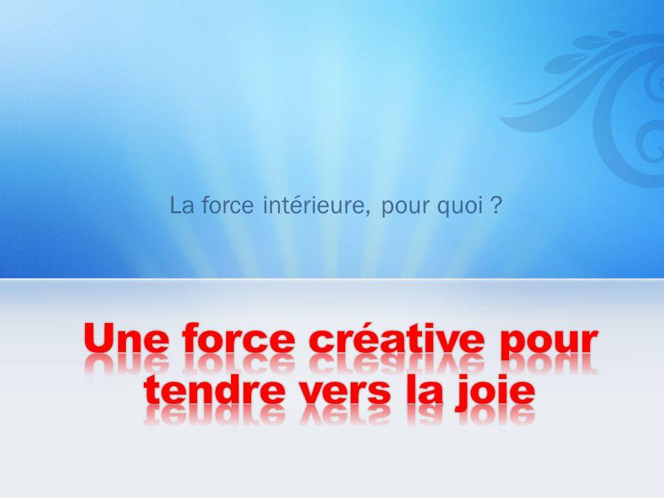 Une force créative pour tendre vers la joie