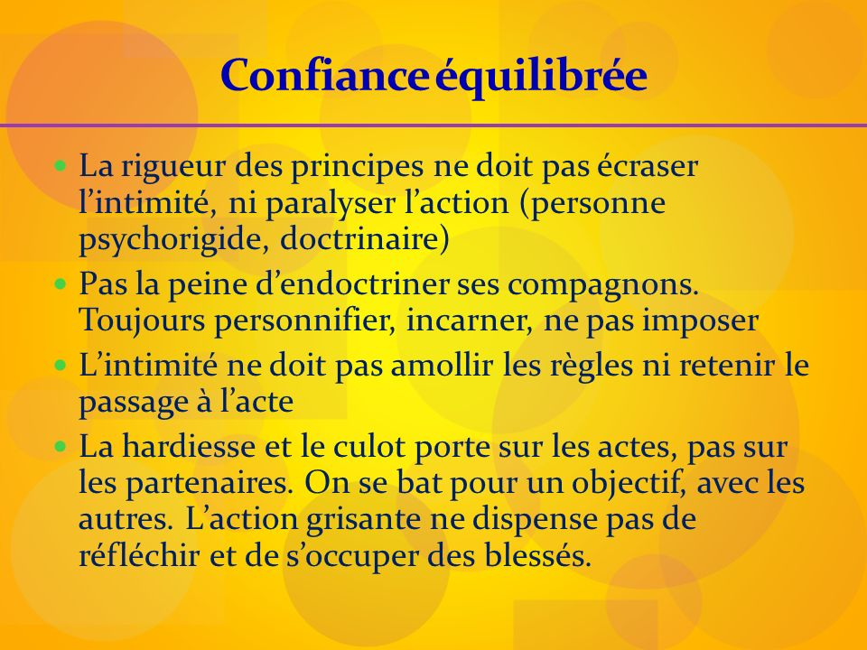 Confiance équilibrée La rigueur des principes ne doit pas écraser l'intimité, ni paralyser l'action (personne psychorigide, doctrinaire)