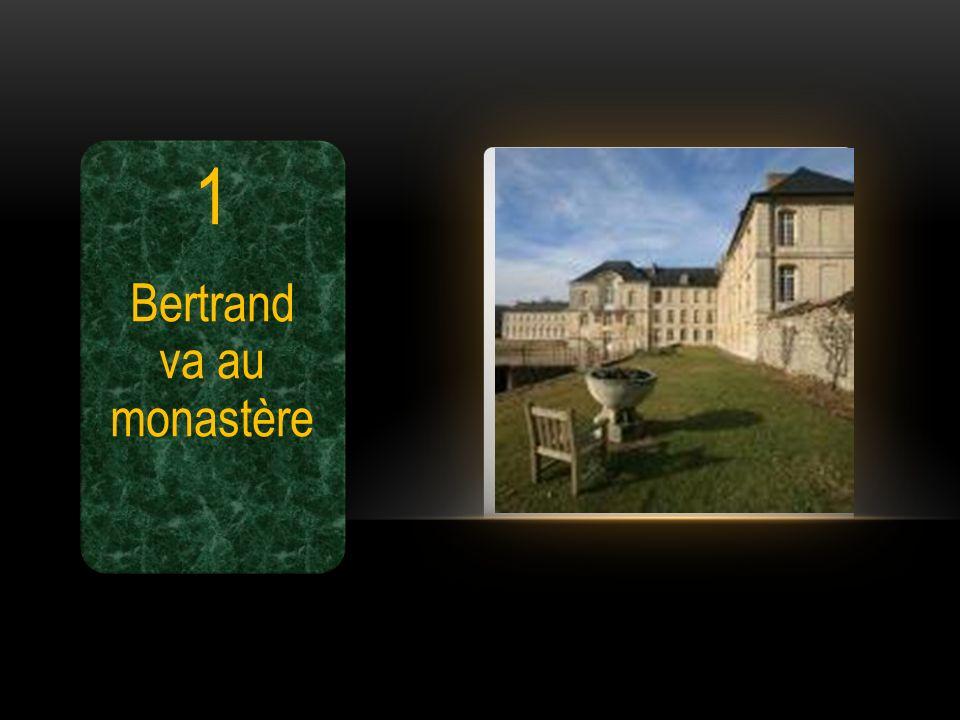 Bertrand va au monastère