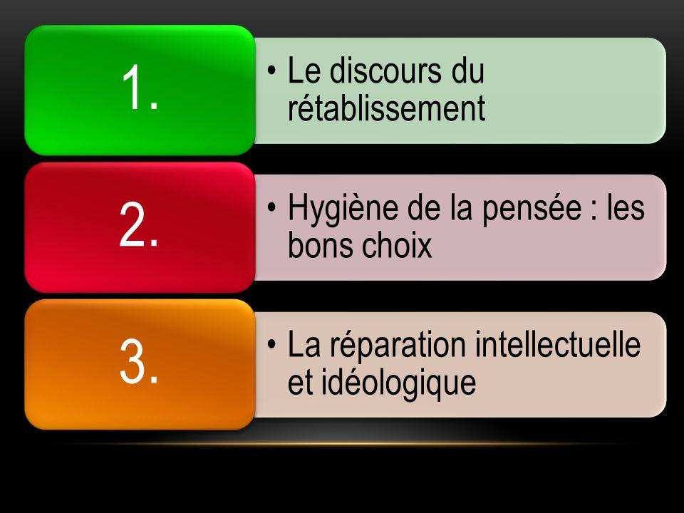 1. Le discours du rétablissement. 2. Hygiène de la pensée : les bons choix. 3. La réparation intellectuelle et idéologique.