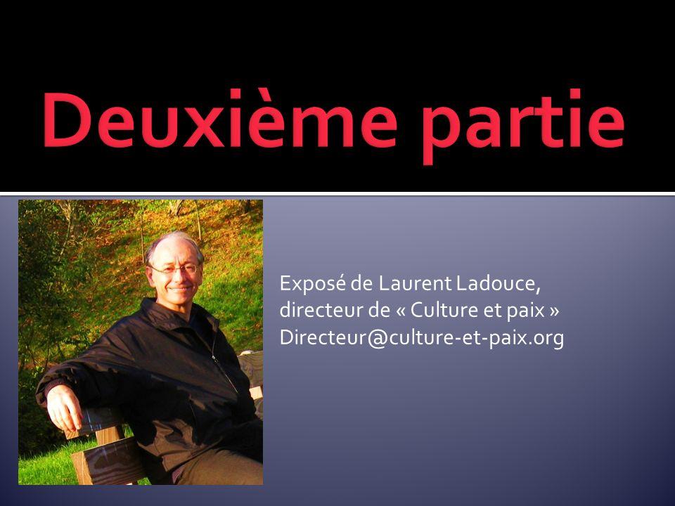 Deuxième partie Exposé de Laurent Ladouce, directeur de « Culture et paix » Directeur@culture-et-paix.org.