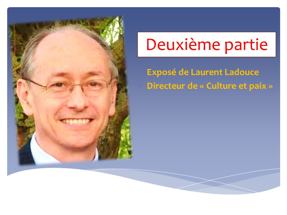 Deuxième partie Exposé de Laurent Ladouce