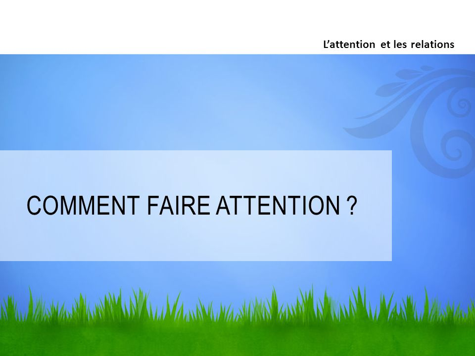Comment faire attention
