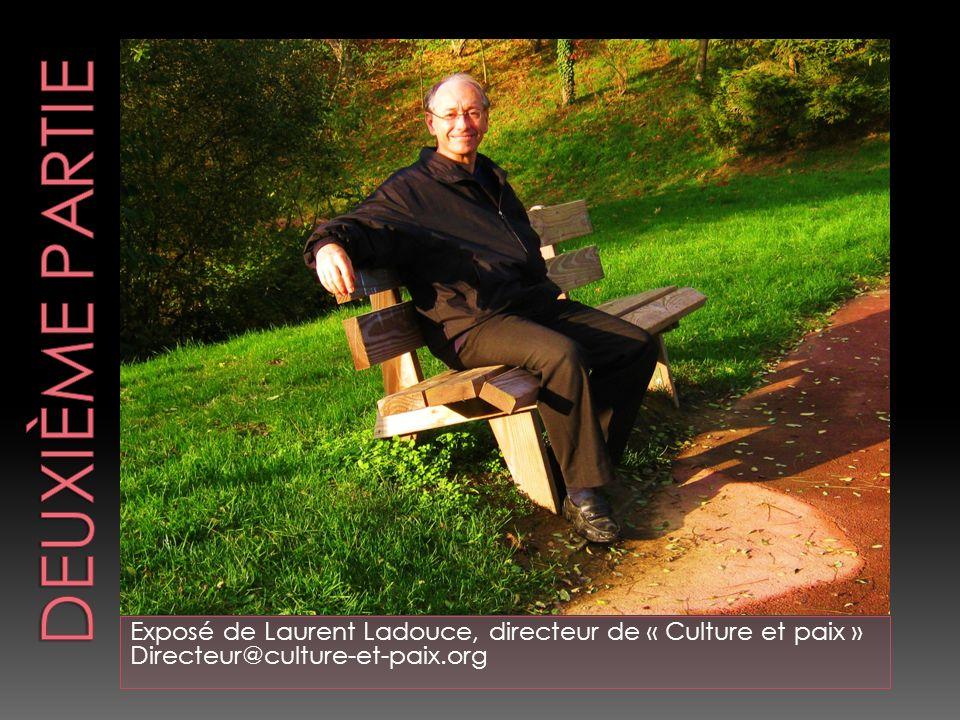 Deuxième partieExposé de Laurent Ladouce, directeur de « Culture et paix » Directeur@culture-et-paix.org.