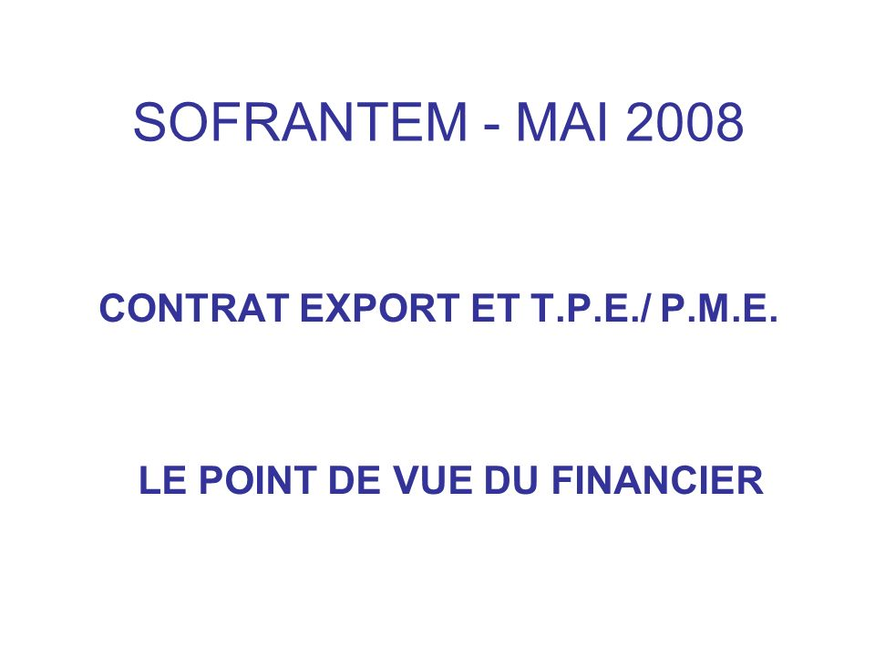 CONTRAT EXPORT ET T.P.E./ P.M.E. LE POINT DE VUE DU FINANCIER