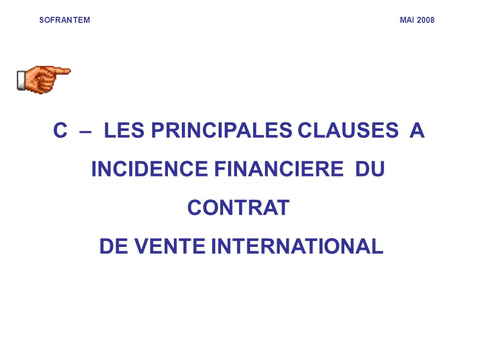 C – LES PRINCIPALES CLAUSES A INCIDENCE FINANCIERE DU CONTRAT