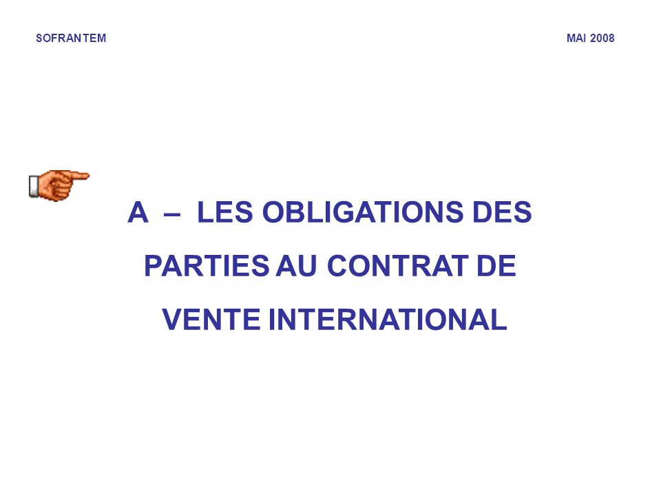 A – LES OBLIGATIONS DES PARTIES AU CONTRAT DE VENTE INTERNATIONAL