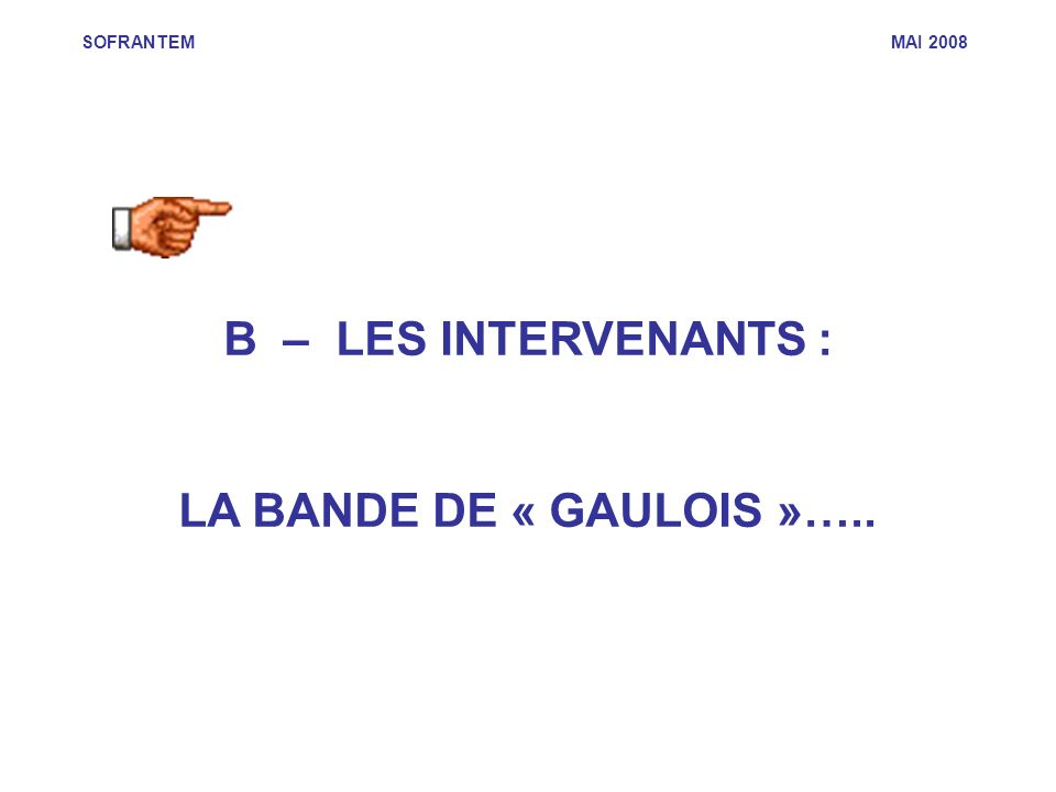 B – LES INTERVENANTS : LA BANDE DE « GAULOIS »…..