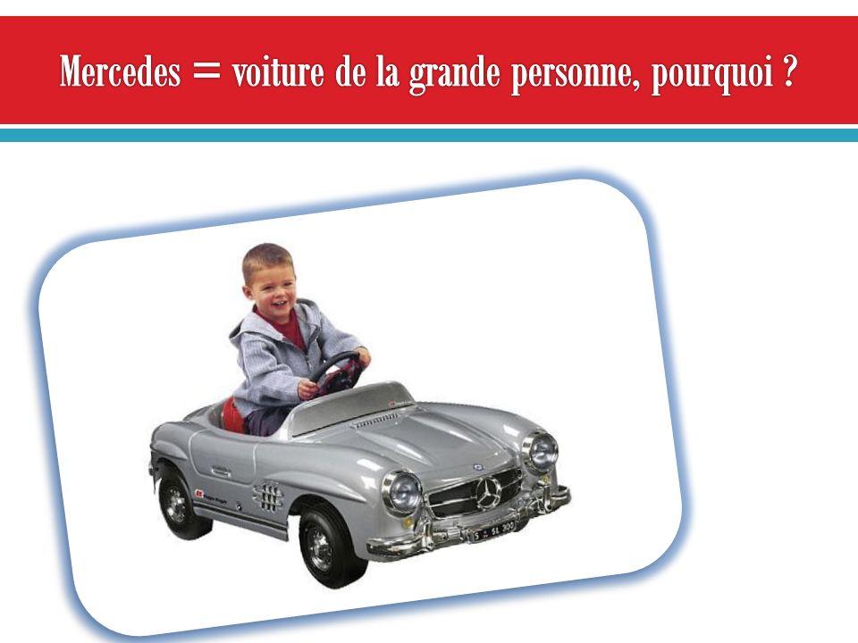 Mercedes = voiture de la grande personne, pourquoi