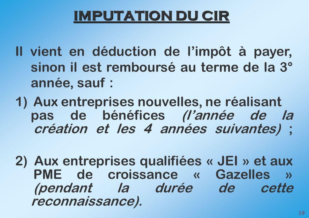 IMPUTATION DU CIR Il vient en déduction de l'impôt à payer, sinon il est remboursé au terme de la 3° année, sauf :