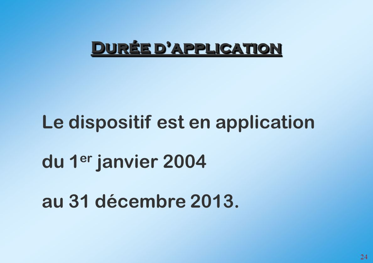Le dispositif est en application du 1er janvier 2004