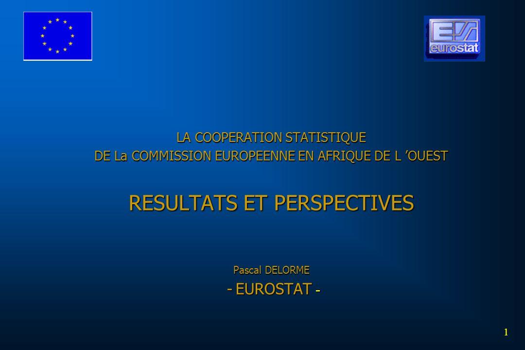 LA COOPERATION STATISTIQUE DE La COMMISSION EUROPEENNE EN AFRIQUE DE L 'OUEST RESULTATS ET PERSPECTIVES Pascal DELORME - EUROSTAT -