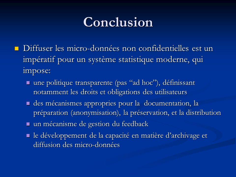 ConclusionDiffuser les micro-données non confidentielles est un impératif pour un système statistique moderne, qui impose: