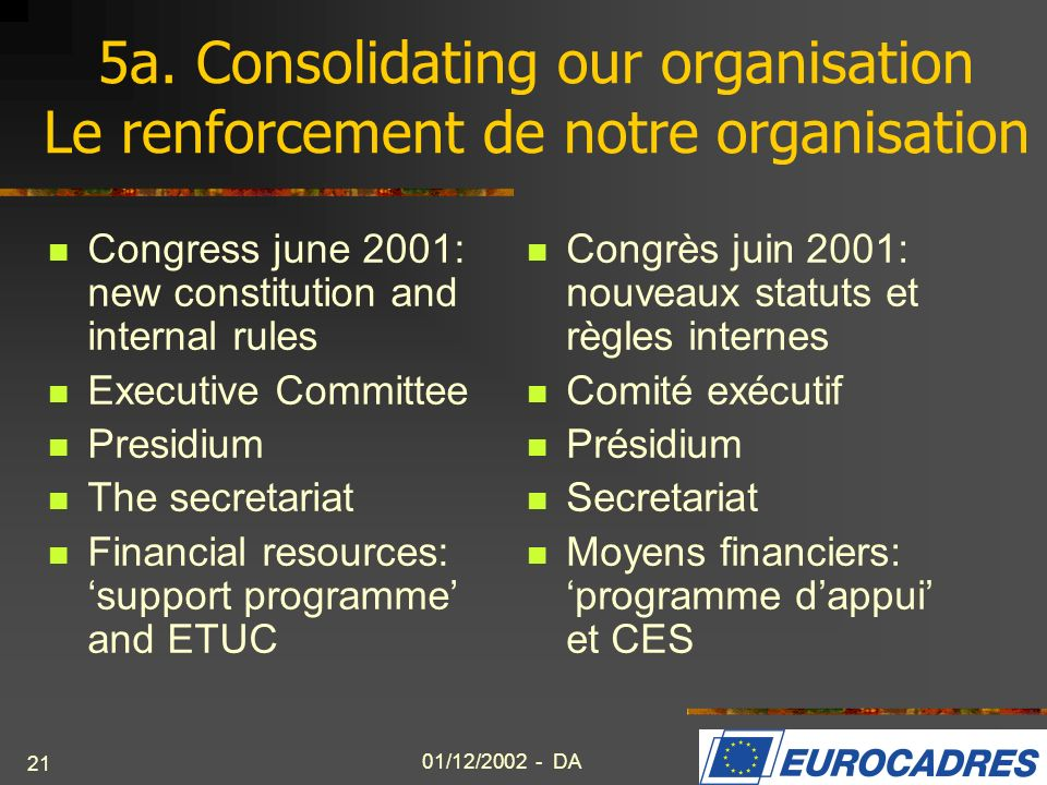 5a. Consolidating our organisation Le renforcement de notre organisation