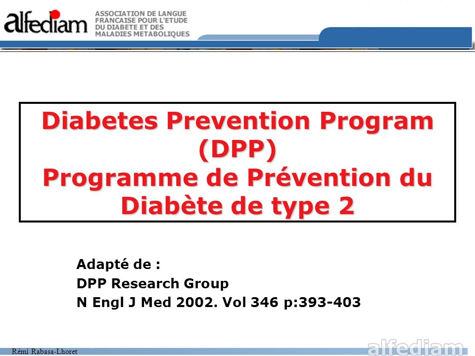 Adapté de : DPP Research Group N Engl J Med 2002. Vol 346 p:393-403