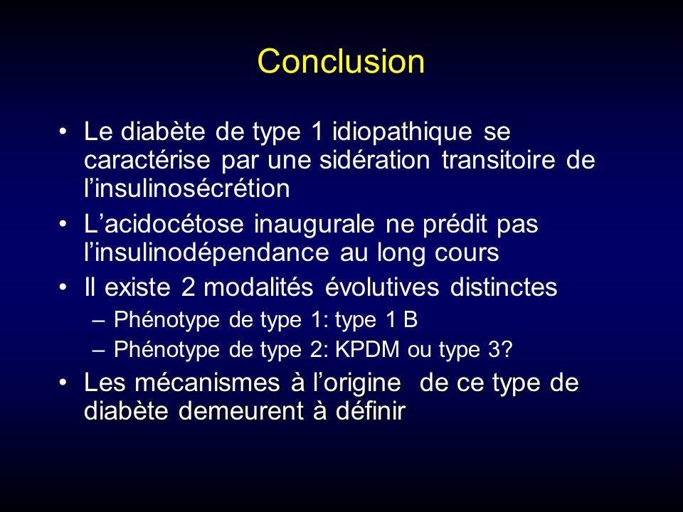 Conclusion Le diabète de type 1 idiopathique se caractérise par une sidération transitoire de l'insulinosécrétion.