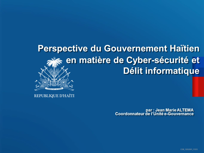 Perspective du Gouvernement Haïtien en matière de Cyber-sécurité et