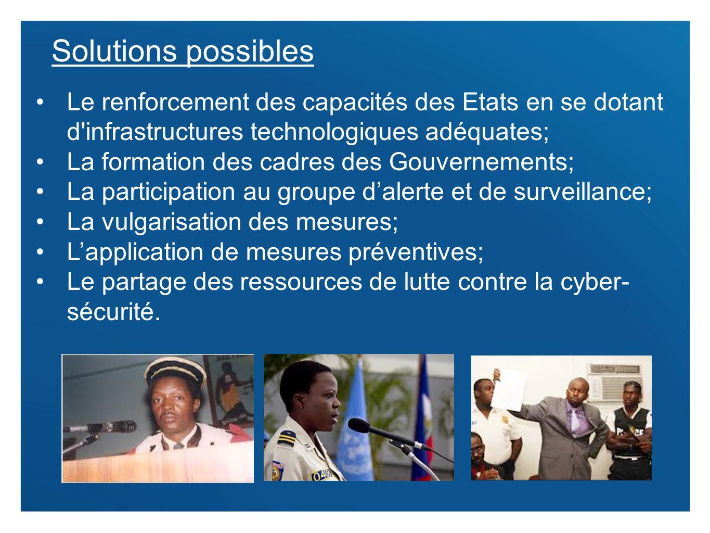 Solutions possiblesLe renforcement des capacités des Etats en se dotant d infrastructures technologiques adéquates;