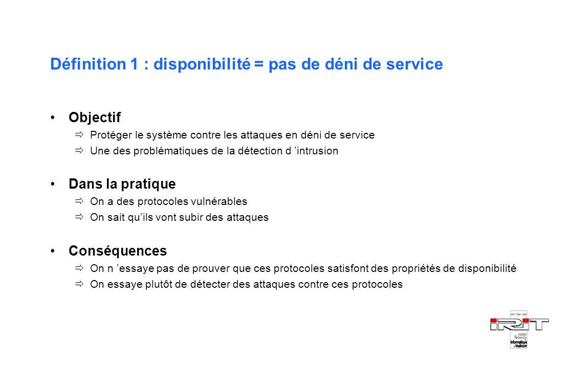 Définition 1 : disponibilité = pas de déni de service
