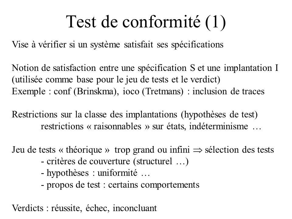 Test de conformité (1) Vise à vérifier si un système satisfait ses spécifications.