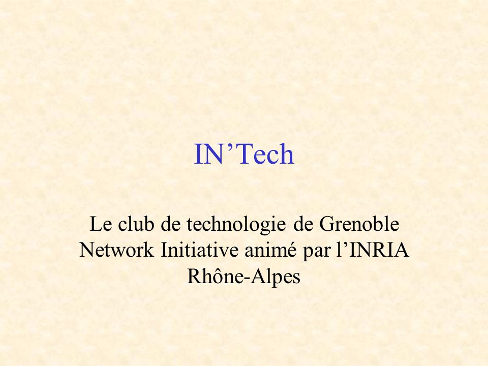 IN'Tech Le club de technologie de Grenoble Network Initiative animé par l'INRIA Rhône-Alpes
