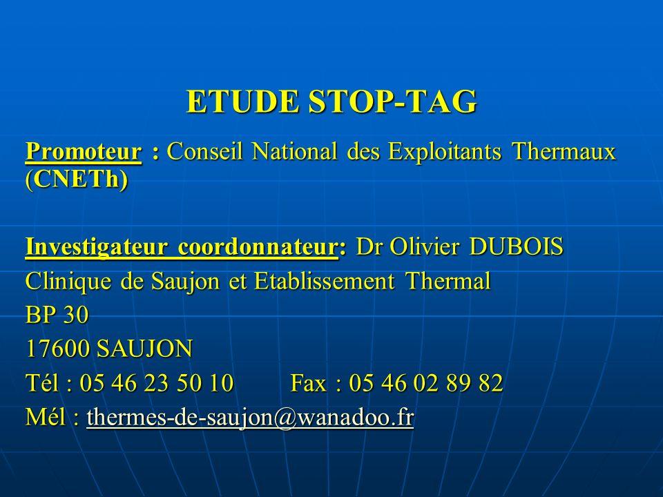 ETUDE STOP-TAG Promoteur : Conseil National des Exploitants Thermaux (CNETh) Investigateur coordonnateur: Dr Olivier DUBOIS.