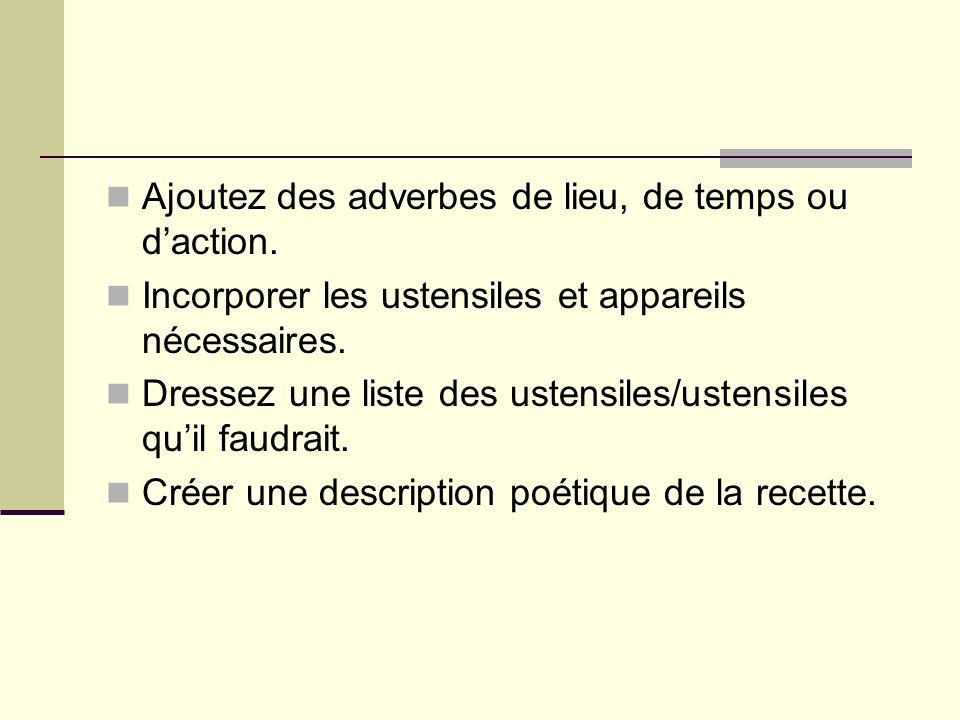 Ajoutez des adverbes de lieu, de temps ou d'action.