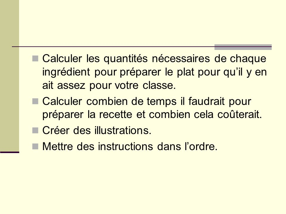 Calculer les quantités nécessaires de chaque ingrédient pour préparer le plat pour qu'il y en ait assez pour votre classe.