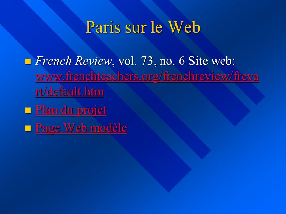 Paris sur le Web French Review, vol. 73, no. 6 Site web: www.frenchteachers.org/frenchreview/frevart/default.htm.