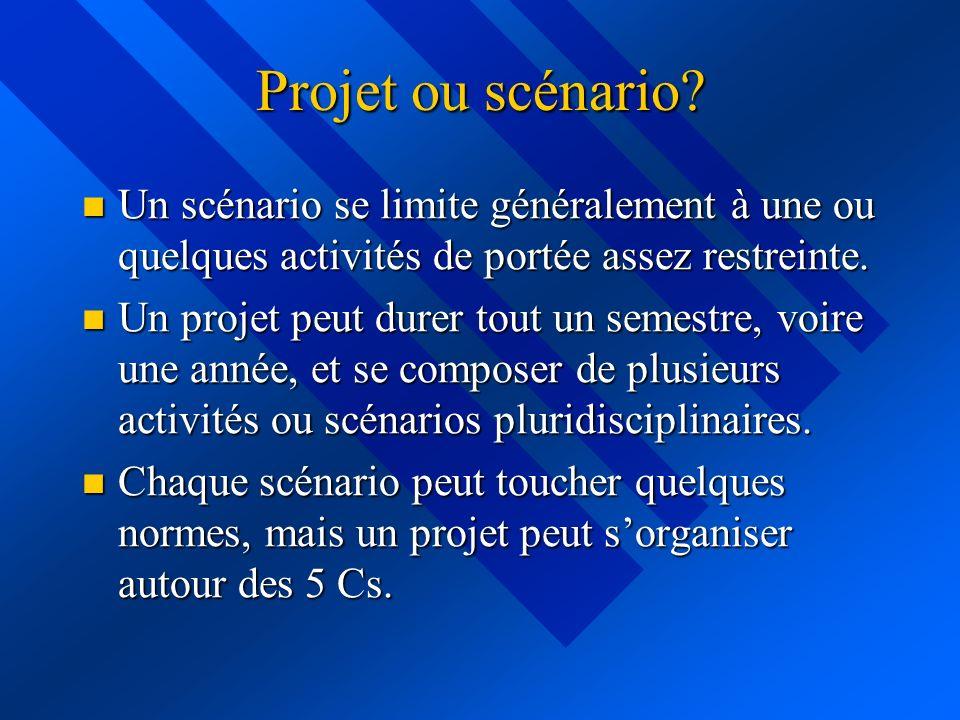 Projet ou scénario Un scénario se limite généralement à une ou quelques activités de portée assez restreinte.