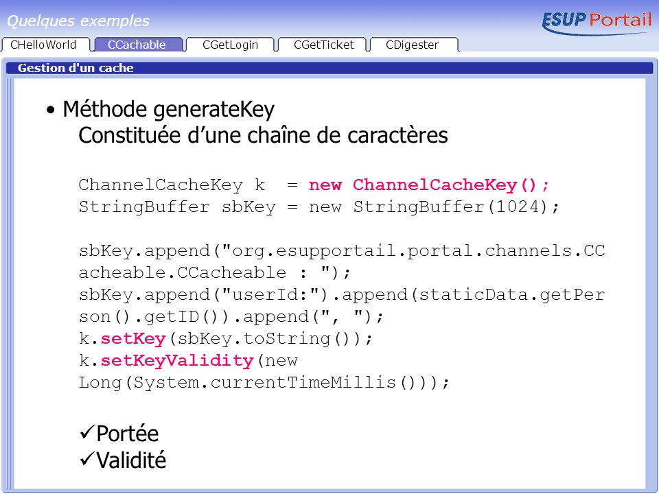 Quelques exemples CHelloWorld. CCachable. CGetLogin. CGetTicket. CDigester. Gestion d un cache.
