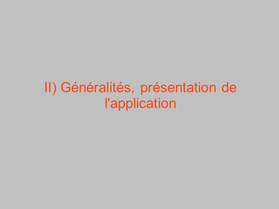 II) Généralités, présentation de l application