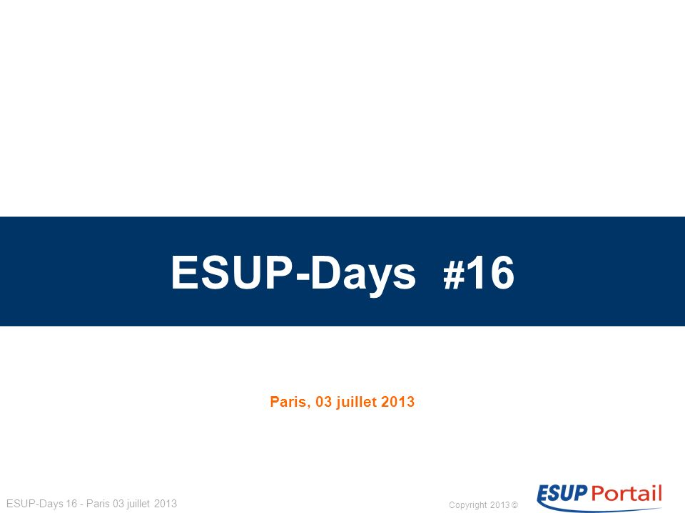 ESUP-Days #16 Paris, 03 juillet 2013 1