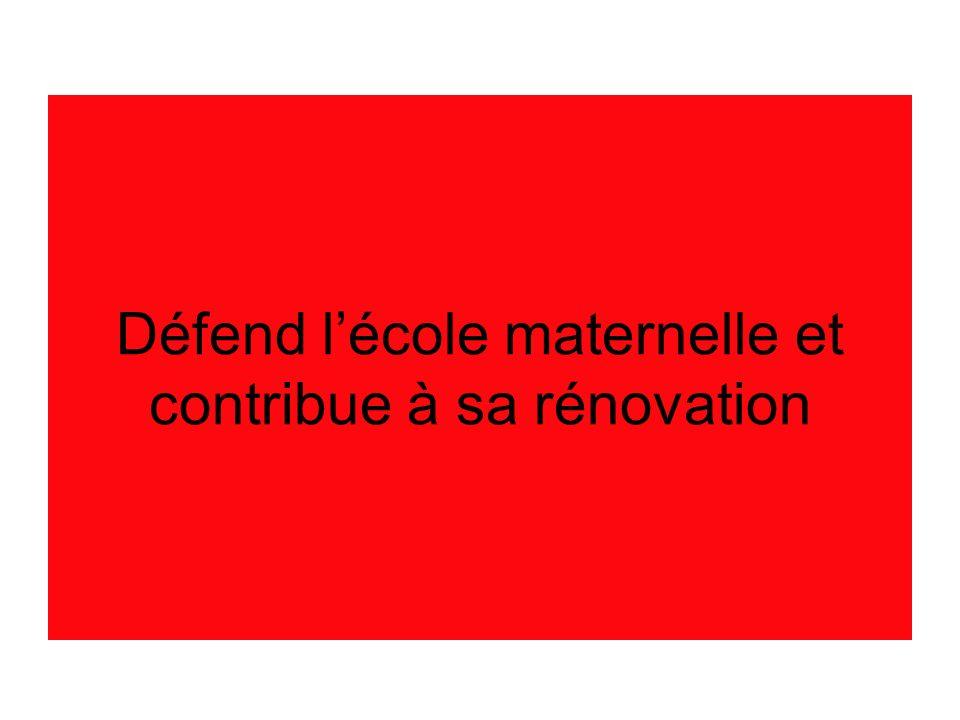 Défend l'école maternelle et contribue à sa rénovation