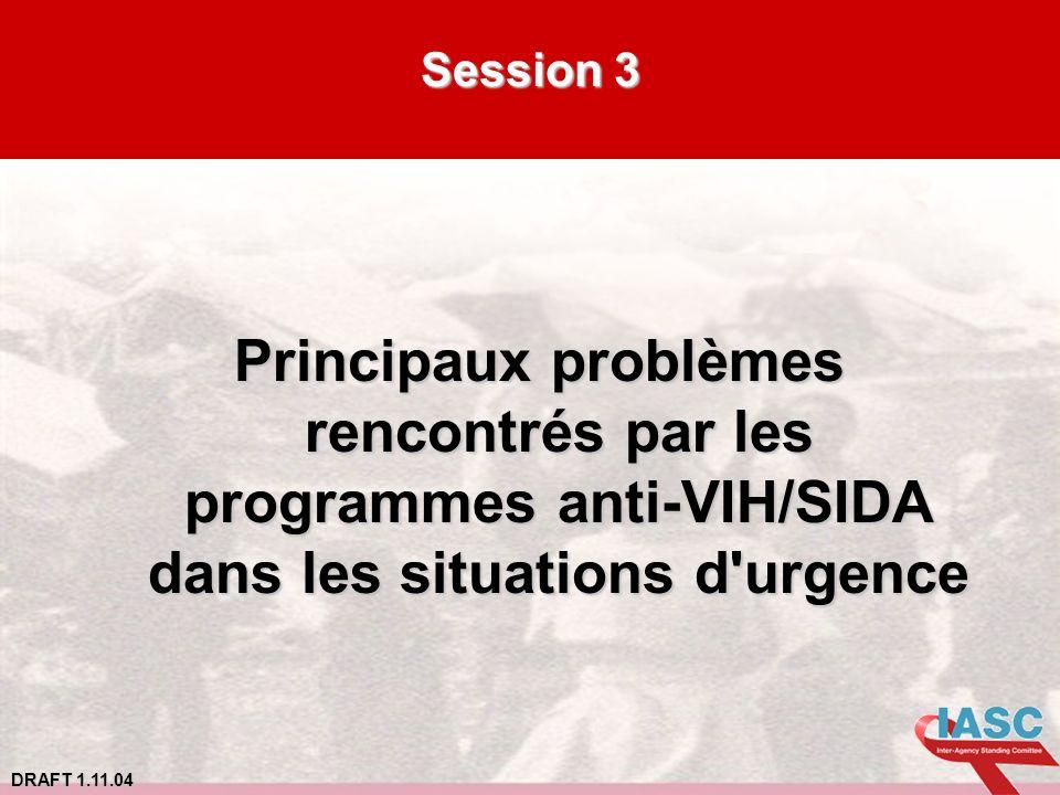 Session 3 Principaux problèmes rencontrés par les programmes anti-VIH/SIDA dans les situations d urgence.