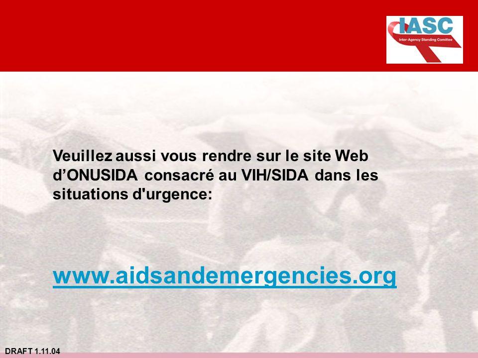 Veuillez aussi vous rendre sur le site Web d'ONUSIDA consacré au VIH/SIDA dans les situations d urgence: