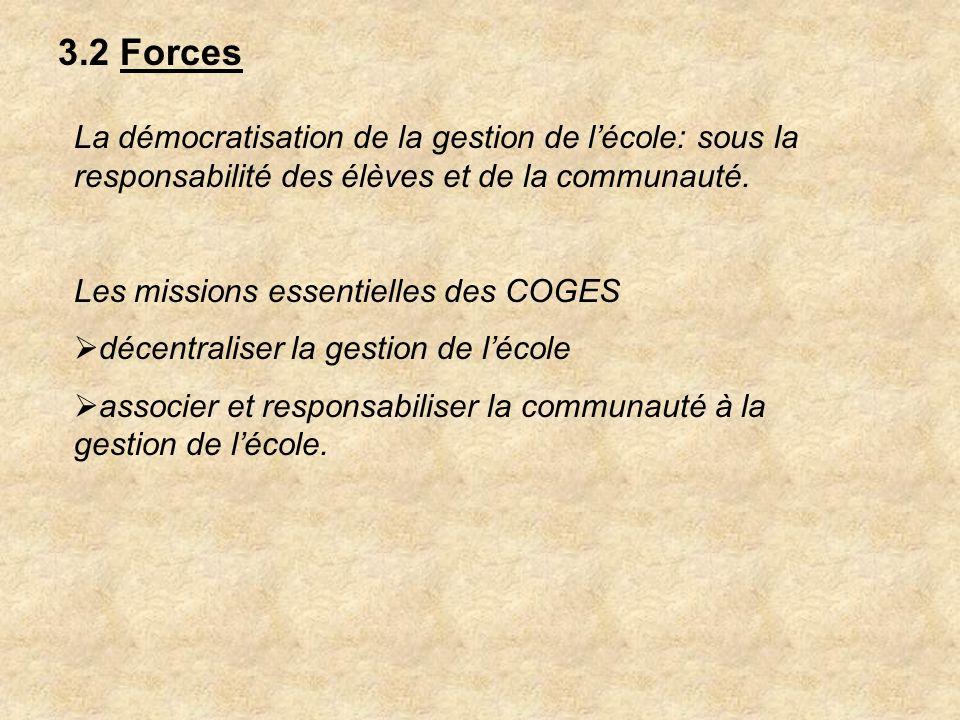 3.2 Forces La démocratisation de la gestion de l'école: sous la responsabilité des élèves et de la communauté.