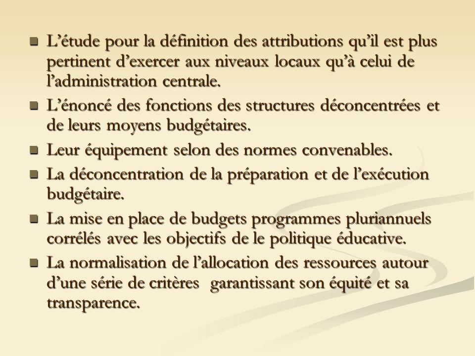 L'étude pour la définition des attributions qu'il est plus pertinent d'exercer aux niveaux locaux qu'à celui de l'administration centrale.