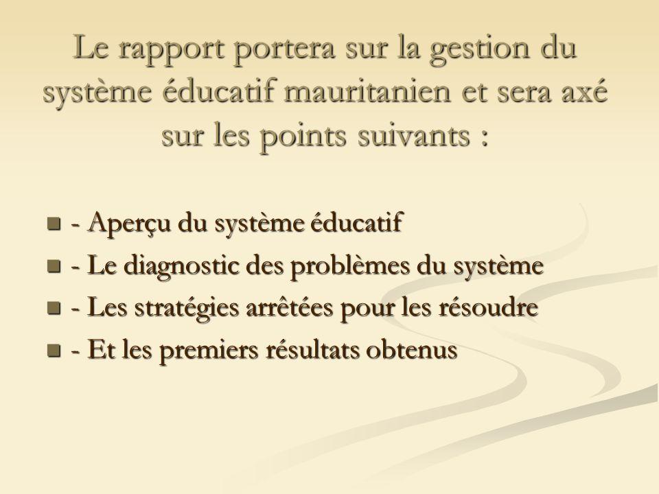 Le rapport portera sur la gestion du système éducatif mauritanien et sera axé sur les points suivants :