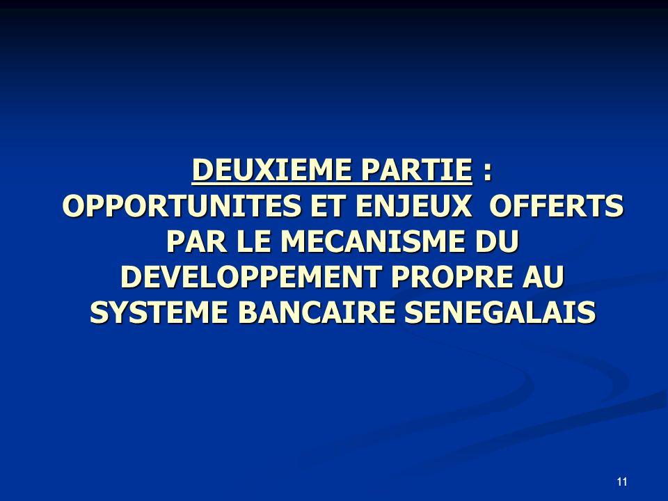 DEUXIEME PARTIE : OPPORTUNITES ET ENJEUX OFFERTS PAR LE MECANISME DU DEVELOPPEMENT PROPRE AU SYSTEME BANCAIRE SENEGALAIS