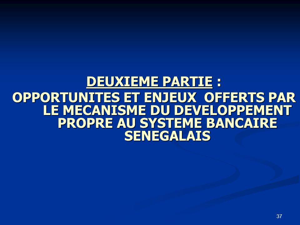 DEUXIEME PARTIE : OPPORTUNITES ET ENJEUX OFFERTS PAR LE MECANISME DU DEVELOPPEMENT PROPRE AU SYSTEME BANCAIRE SENEGALAIS.