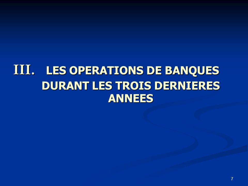LES OPERATIONS DE BANQUES DURANT LES TROIS DERNIERES ANNEES
