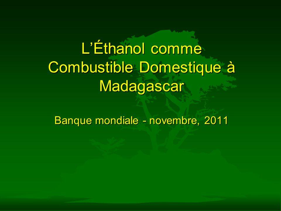 L'Éthanol comme Combustible Domestique à Madagascar Banque mondiale - novembre, 2011